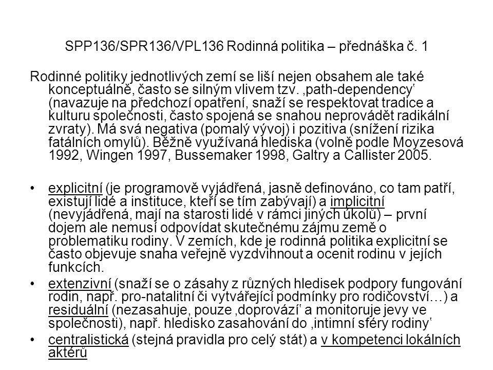 SPP136/SPR136/VPL136 Rodinná politika – přednáška č. 1 Rodinné politiky jednotlivých zemí se liší nejen obsahem ale také konceptuálně, často se silným