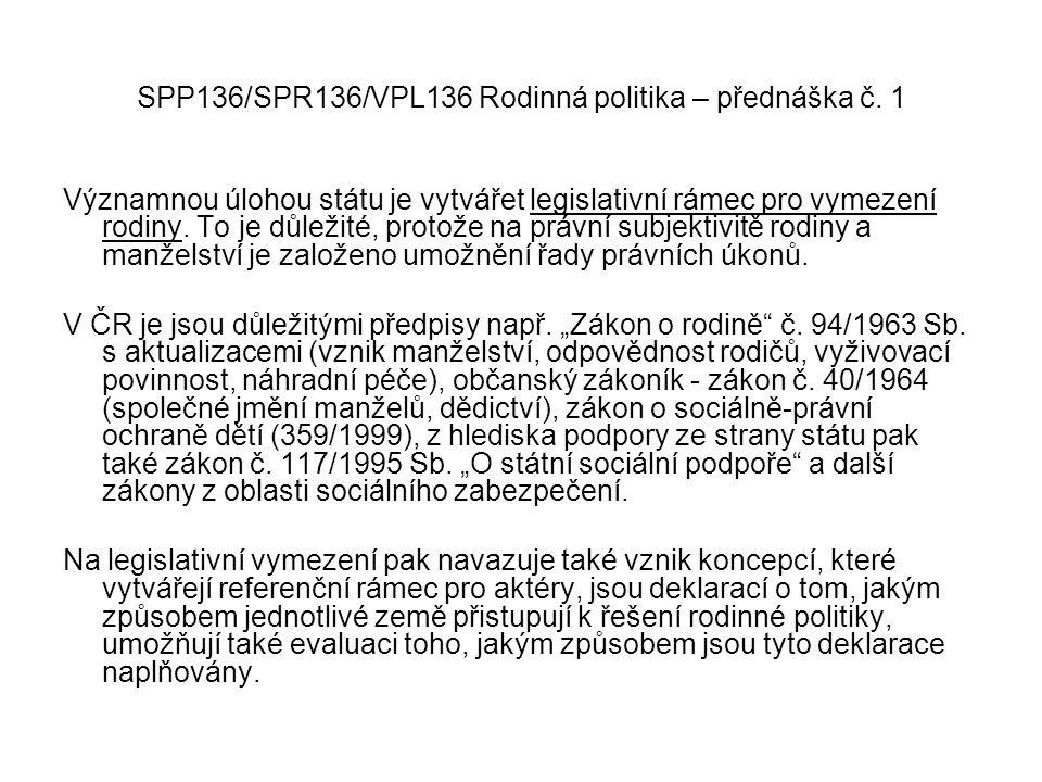 SPP136/SPR136/VPL136 Rodinná politika – přednáška č. 1 Významnou úlohou státu je vytvářet legislativní rámec pro vymezení rodiny. To je důležité, prot