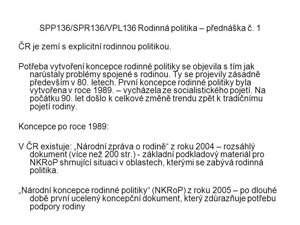 SPP136/SPR136/VPL136 Rodinná politika – přednáška č. 1 ČR je zemí s explicitní rodinnou politikou. Potřeba vytvoření koncepce rodinné politiky se obje