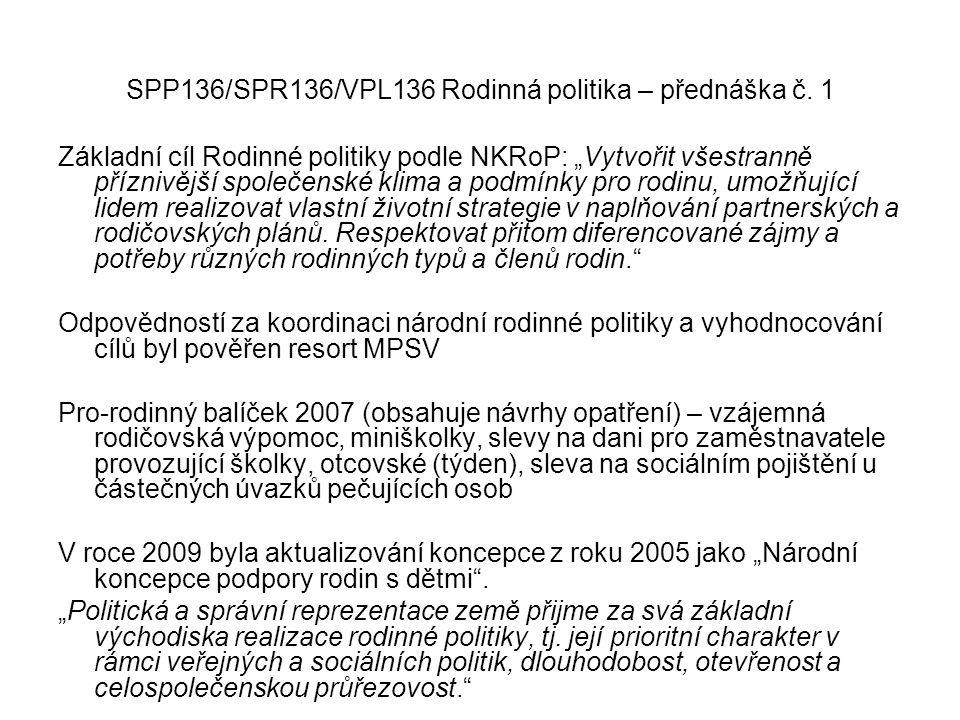 """SPP136/SPR136/VPL136 Rodinná politika – přednáška č. 1 Základní cíl Rodinné politiky podle NKRoP: """"Vytvořit všestranně příznivější společenské klima a"""
