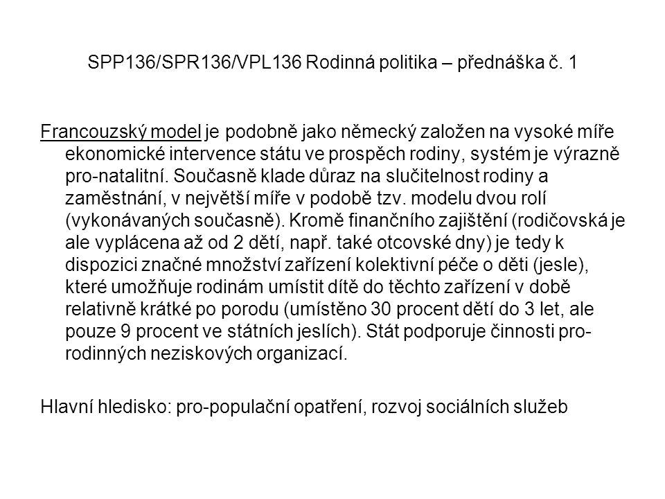 SPP136/SPR136/VPL136 Rodinná politika – přednáška č. 1 Francouzský model je podobně jako německý založen na vysoké míře ekonomické intervence státu ve