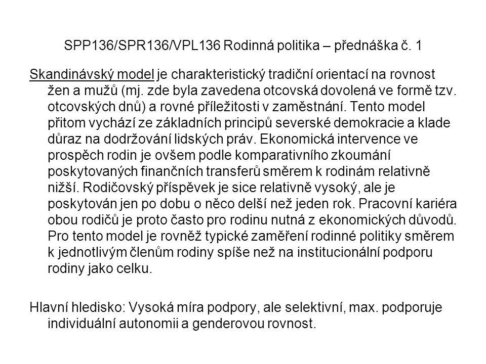 SPP136/SPR136/VPL136 Rodinná politika – přednáška č. 1 Skandinávský model je charakteristický tradiční orientací na rovnost žen a mužů (mj. zde byla z
