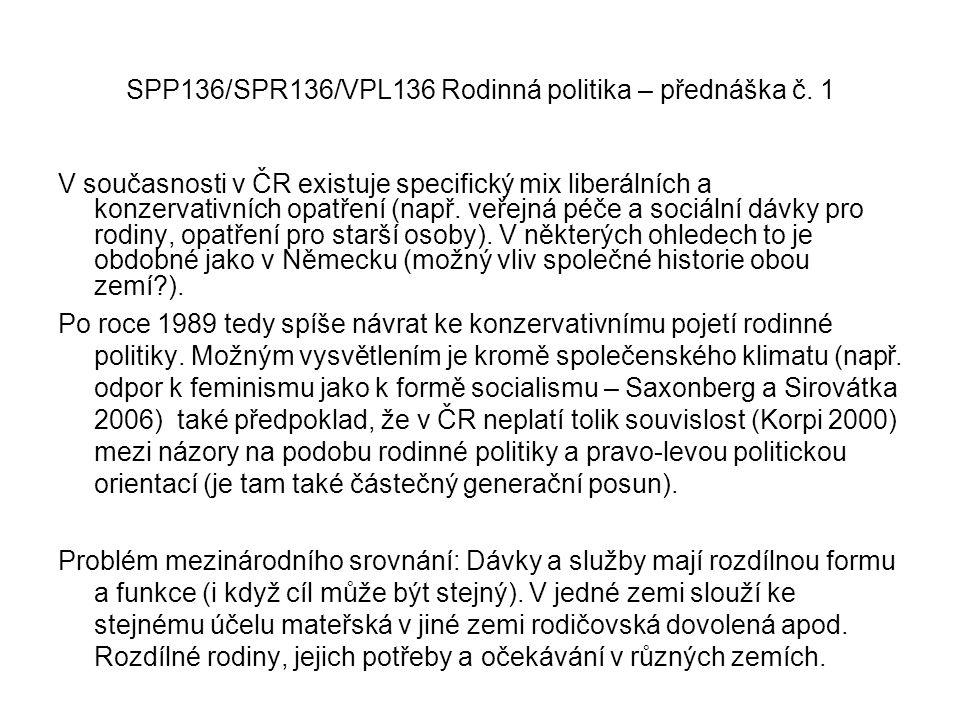 SPP136/SPR136/VPL136 Rodinná politika – přednáška č. 1 V současnosti v ČR existuje specifický mix liberálních a konzervativních opatření (např. veřejn