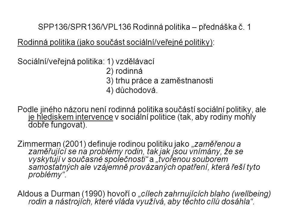 SPP136/SPR136/VPL136 Rodinná politika – přednáška č. 1 Rodinná politika (jako součást sociální/veřejné politiky): Sociální/veřejná politika: 1) vzdělá