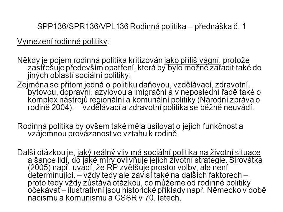 SPP136/SPR136/VPL136 Rodinná politika – přednáška č. 1 Vymezení rodinné politiky: Někdy je pojem rodinná politika kritizován jako příliš vágní, protož