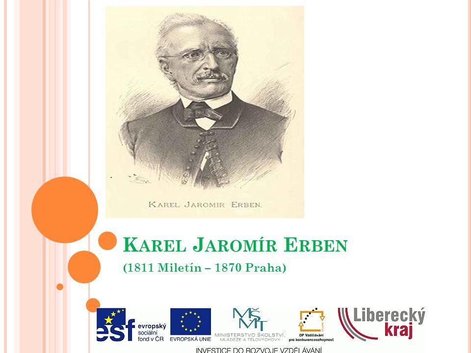 K AREL J AROMÍR E RBEN (1811 Miletín – 1870 Praha)
