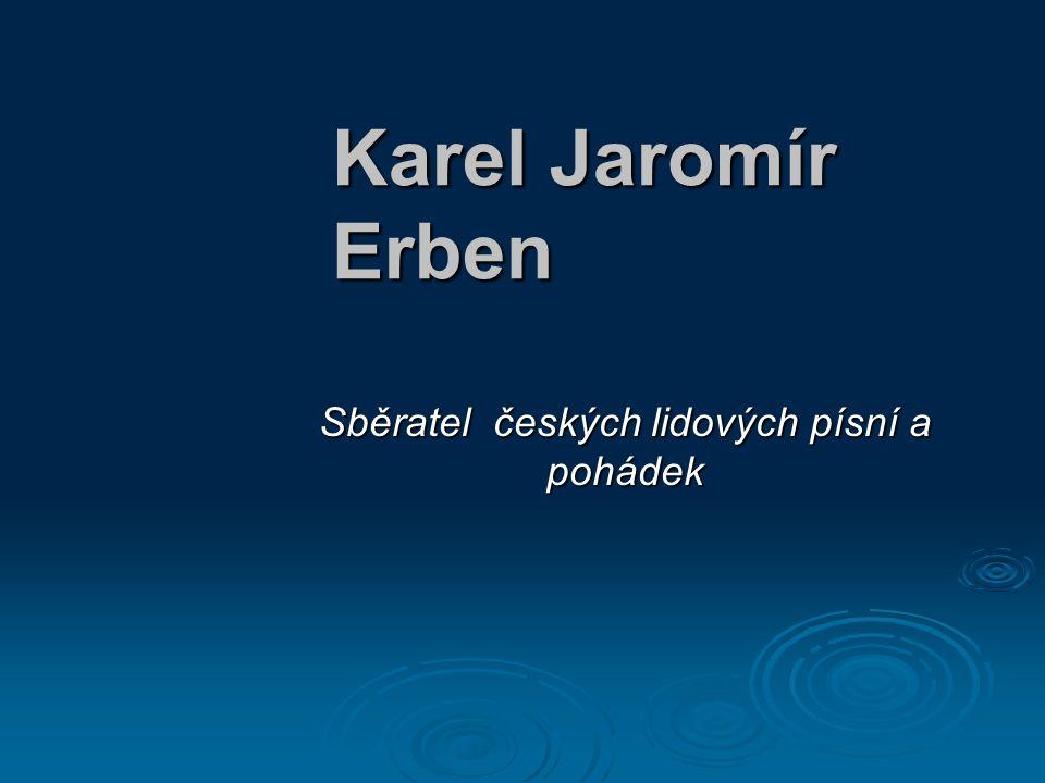 Karel Jaromír Erben Sběratel českých lidových písní a pohádek