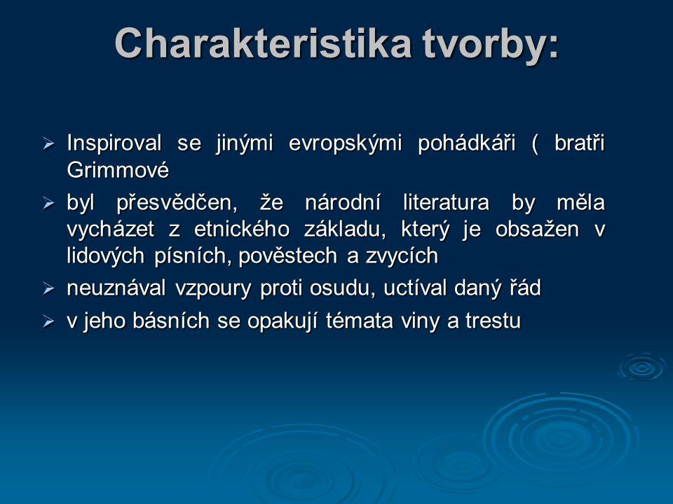 Charakteristika tvorby:  Inspiroval se jinými evropskými pohádkáři ( bratři Grimmové  byl přesvědčen, že národní literatura by měla vycházet z etnic