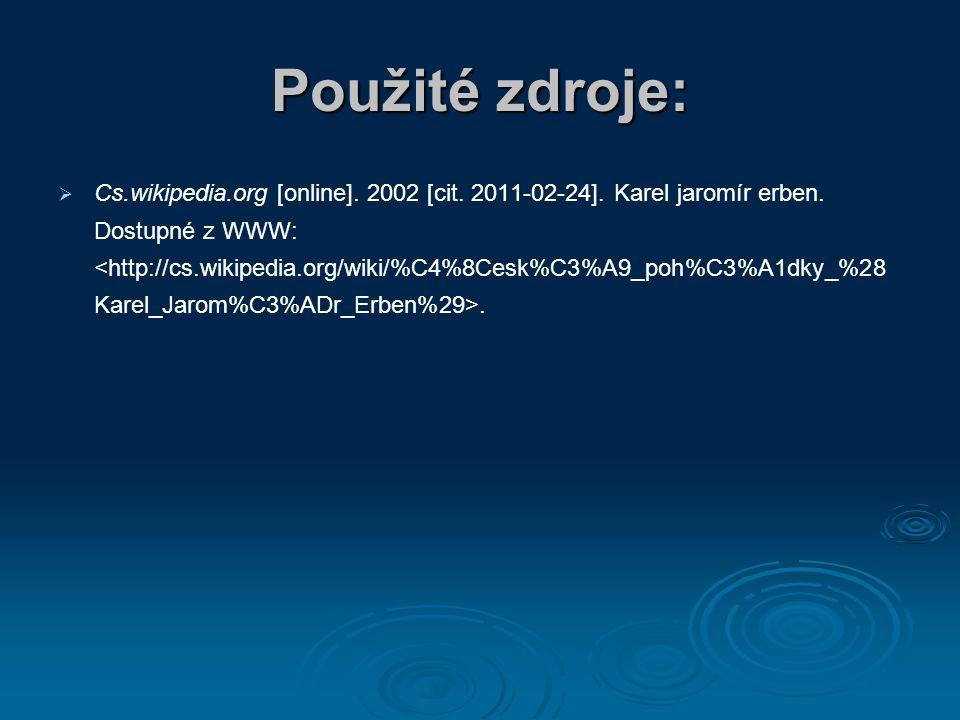 Použité zdroje:   Cs.wikipedia.org [online]. 2002 [cit. 2011-02-24]. Karel jaromír erben. Dostupné z WWW:.
