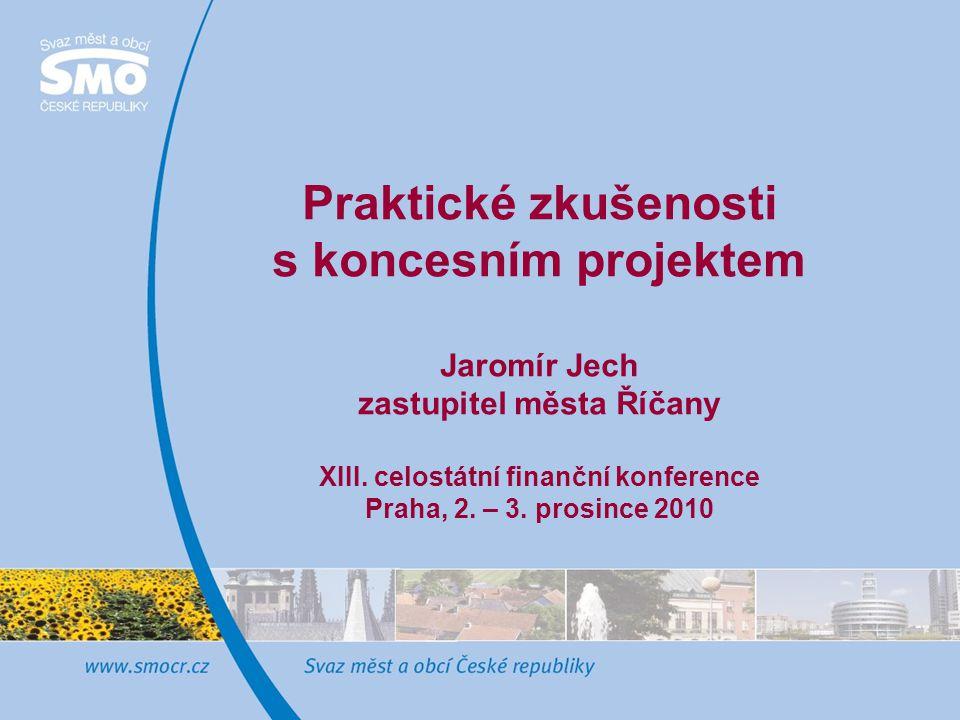 Praktické zkušenosti s koncesním projektem Jaromír Jech zastupitel města Říčany XIII.