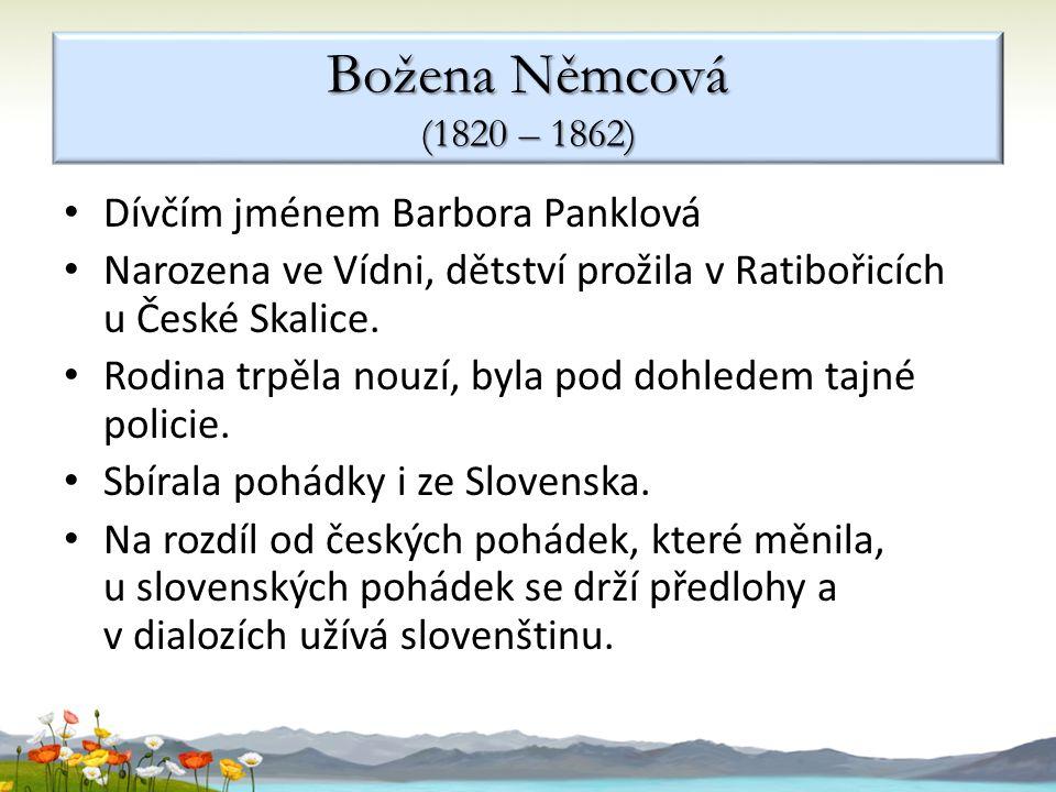 Božena Němcová (1820 – 1862) Dívčím jménem Barbora Panklová Narozena ve Vídni, dětství prožila v Ratibořicích u České Skalice.
