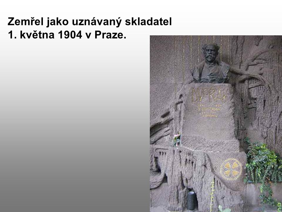 Zemřel jako uznávaný skladatel 1. května 1904 v Praze.