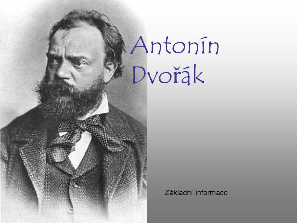 Narodil se v Nelahozevsi 8. září 1841 - Tatínek byl řezník, Dvořák se také vyučil řezníkem