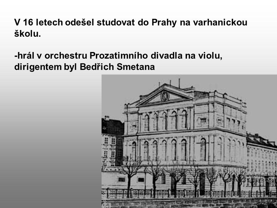 V 16 letech odešel studovat do Prahy na varhanickou školu. -hrál v orchestru Prozatimního divadla na violu, dirigentem byl Bedřich Smetana