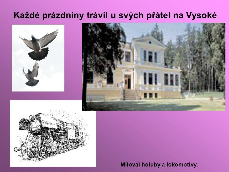 Každé prázdniny trávil u svých přátel na Vysoké. Miloval holuby a lokomotivy.