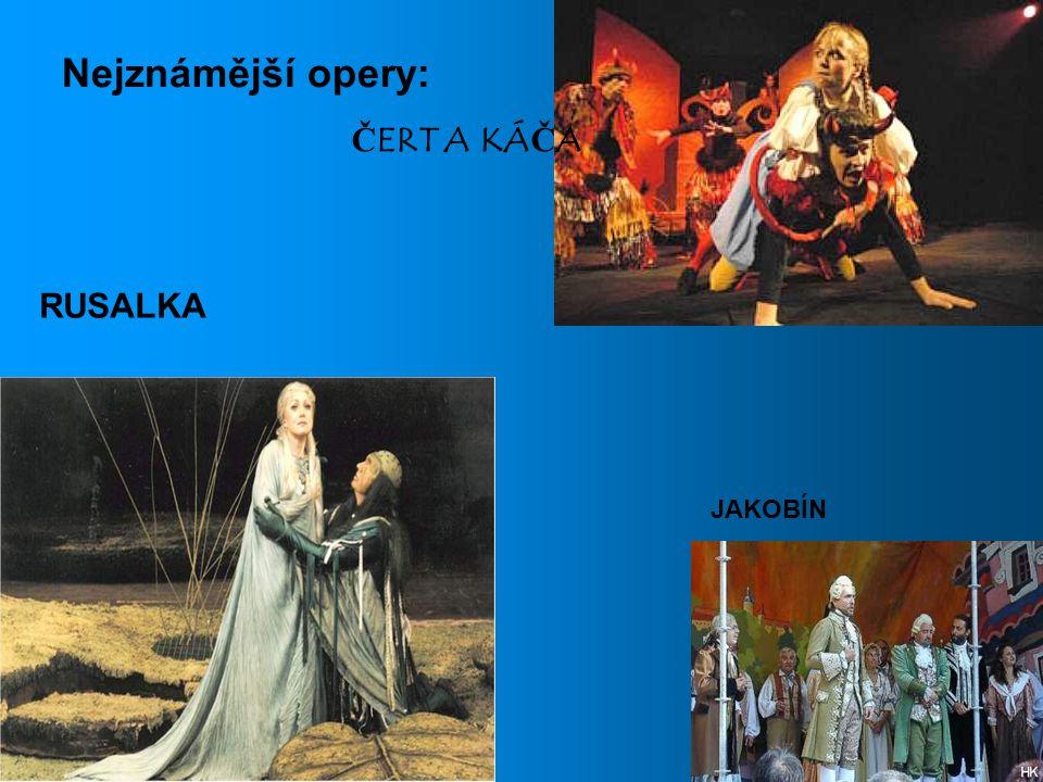 Nejznámější opery: RUSALKA ČERT A KÁČA JAKOBÍN