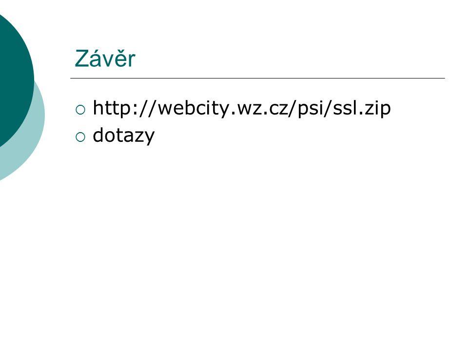 Závěr  http://webcity.wz.cz/psi/ssl.zip  dotazy