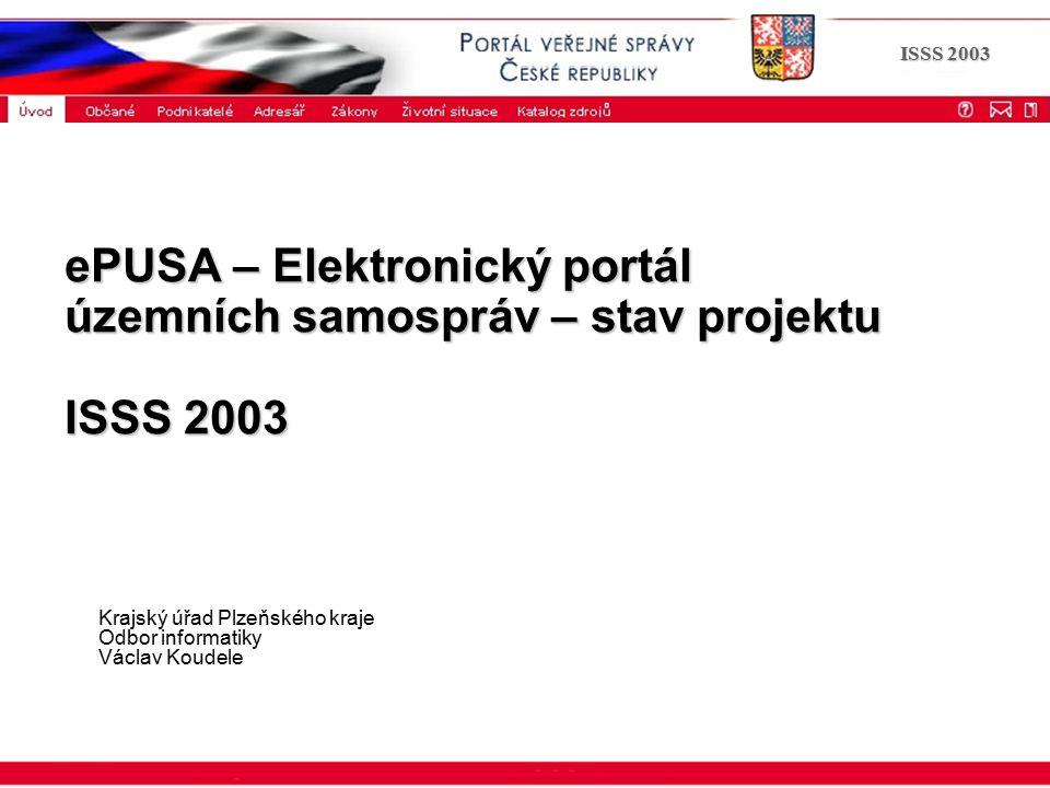 ISSS 2003 ePUSA – Elektronický portál územních samospráv – stav projektu ISSS 2003 Krajský úřad Plzeňského kraje Odbor informatiky Václav Koudele