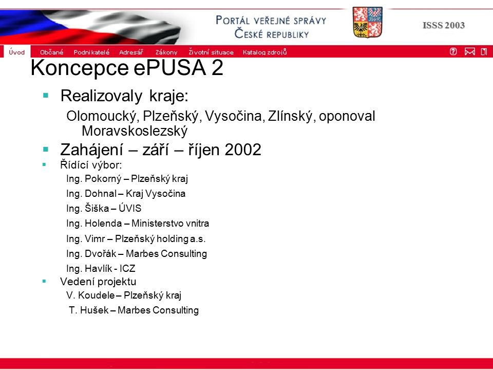 Portál veřejné správy © 2002 IBM Corporation ISSS 2003 Koncepce ePUSA 2  Realizovaly kraje: Olomoucký, Plzeňský, Vysočina, Zlínský, oponoval Moravsko