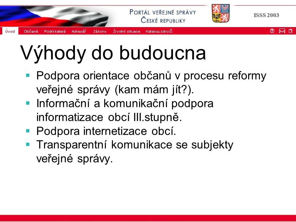 Portál veřejné správy © 2002 IBM Corporation ISSS 2003  Podpora orientace občanů v procesu reformy veřejné správy (kam mám jít?).  Informační a komu