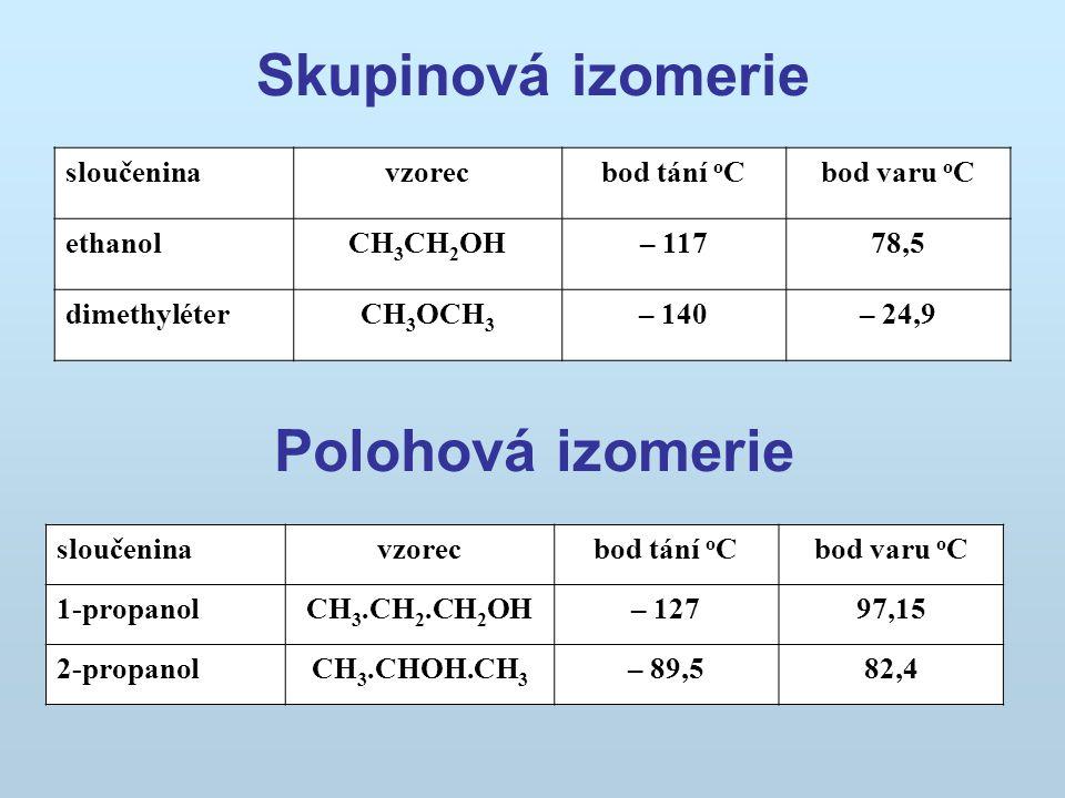 Skupinová izomerie sloučeninavzorecbod tání o Cbod varu o C ethanolCH 3 CH 2 OH– 11778,5 dimethyléterCH 3 OCH 3 – 140– 24,9 sloučeninavzorecbod tání o