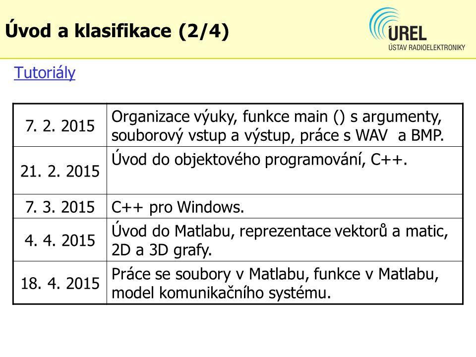 Tutoriály 7. 2. 2015 Organizace výuky, funkce main () s argumenty, souborový vstup a výstup, práce s WAV a BMP. 21. 2. 2015 Úvod do objektového progra
