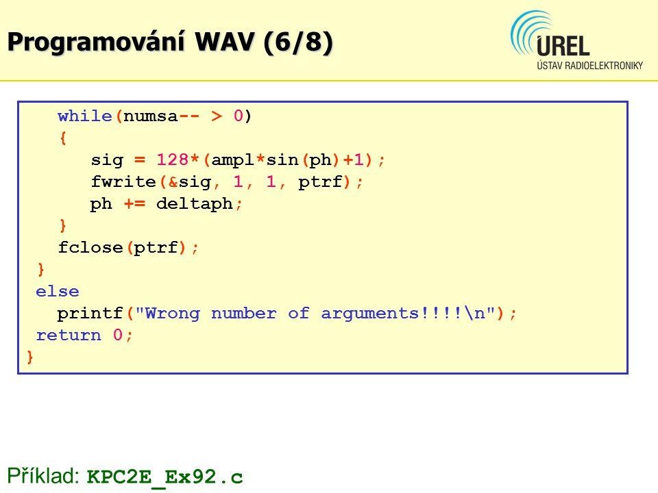 Programování WAV (6/8) while(numsa-- > 0) { sig = 128*(ampl*sin(ph)+1); fwrite(&sig, 1, 1, ptrf); ph += deltaph; } fclose(ptrf); } else printf(