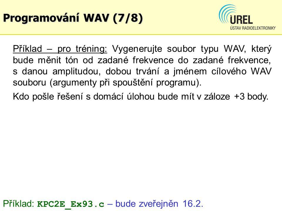 Programování WAV (7/8) Příklad – pro tréning: Vygenerujte soubor typu WAV, který bude měnit tón od zadané frekvence do zadané frekvence, s danou amplitudou, dobou trvání a jménem cílového WAV souboru (argumenty při spouštění programu).