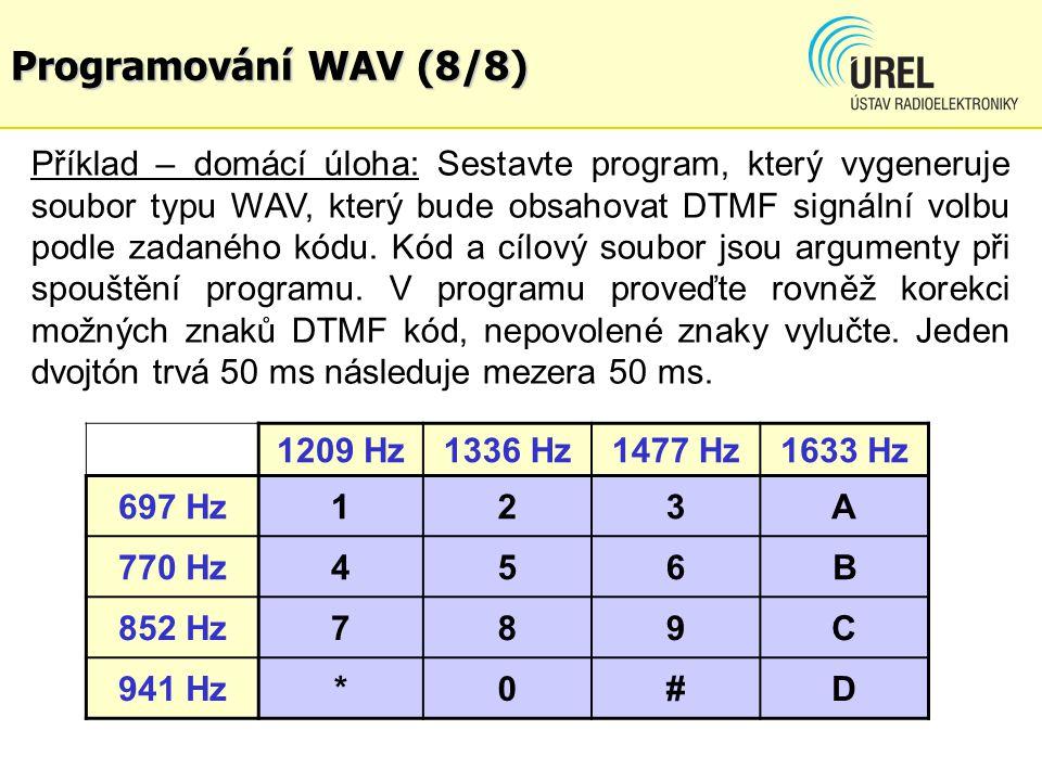 Programování WAV (8/8) 1209 Hz1336 Hz1477 Hz1633 Hz 697 Hz123A 770 Hz456B 852 Hz789C 941 Hz*0#D Příklad – domácí úloha: Sestavte program, který vygene