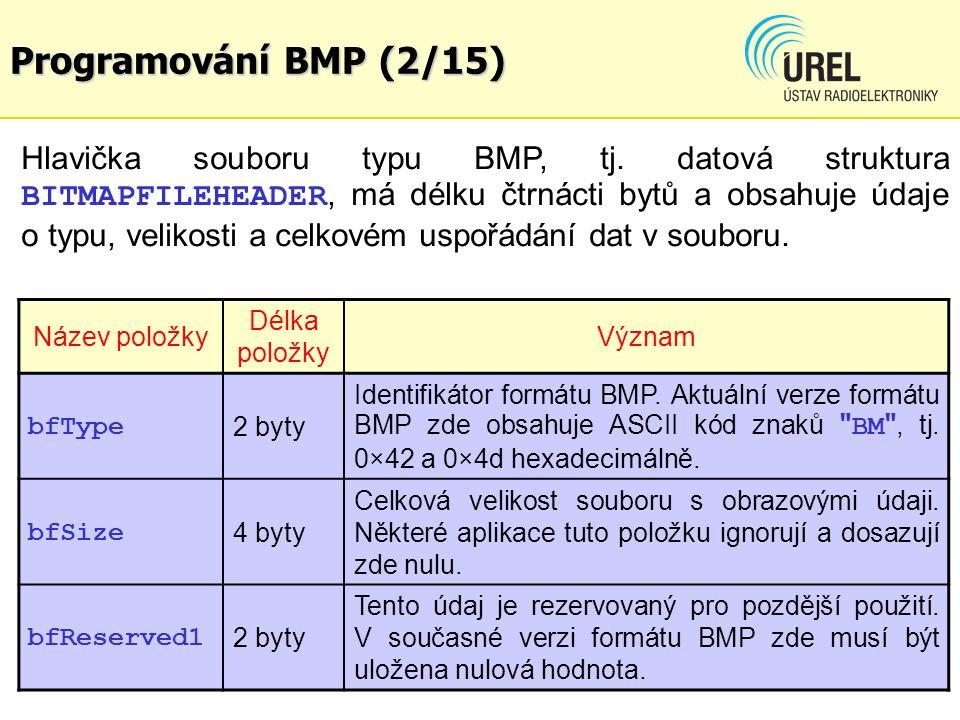 Programování BMP (2/15) Hlavička souboru typu BMP, tj. datová struktura BITMAPFILEHEADER, má délku čtrnácti bytů a obsahuje údaje o typu, velikosti a