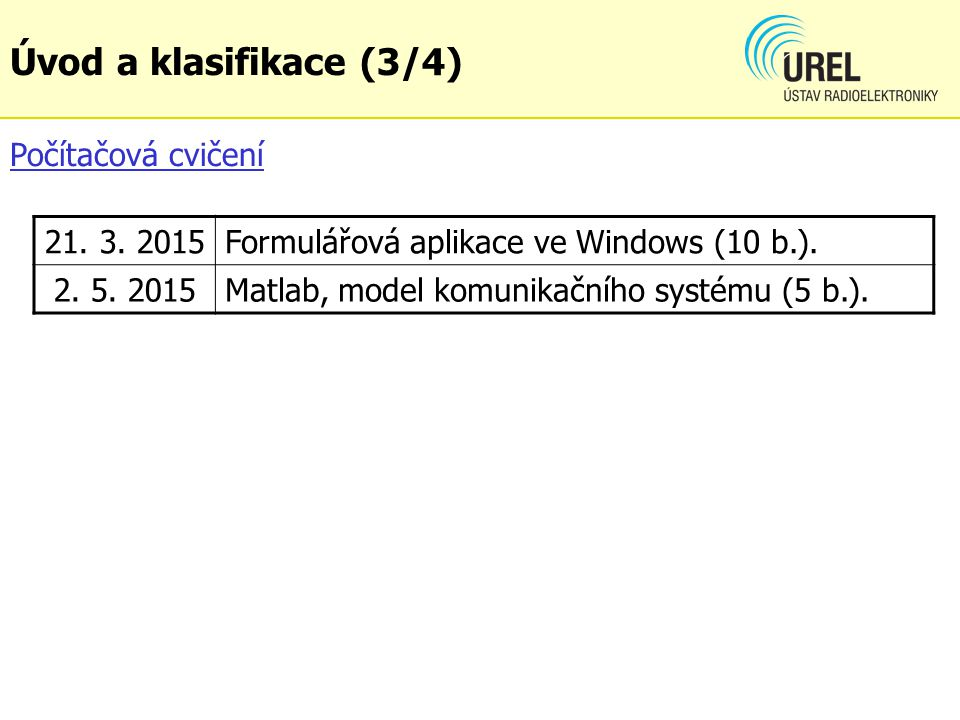 21. 3. 2015Formulářová aplikace ve Windows (10 b.). 2. 5. 2015Matlab, model komunikačního systému (5 b.). Počítačová cvičení Úvod a klasifikace (3/4)