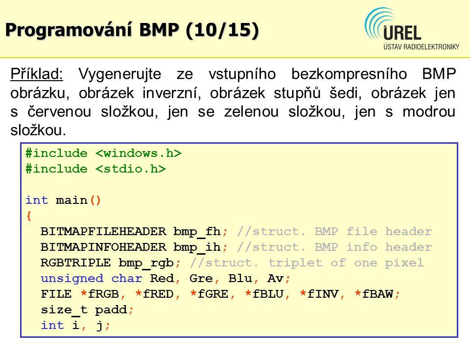 Programování BMP (10/15) Příklad: Vygenerujte ze vstupního bezkompresního BMP obrázku, obrázek inverzní, obrázek stupňů šedi, obrázek jen s červenou složkou, jen se zelenou složkou, jen s modrou složkou.
