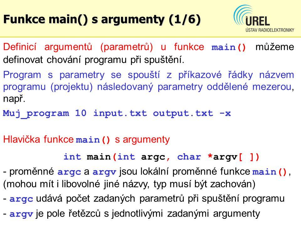 Funkce main() s argumenty (2/6) Po spuštění programu je do proměnné argc uložena hodnota odpovídající počtu řetězců uvedených na příkazovém řádku v okamžiku spuštění programu.