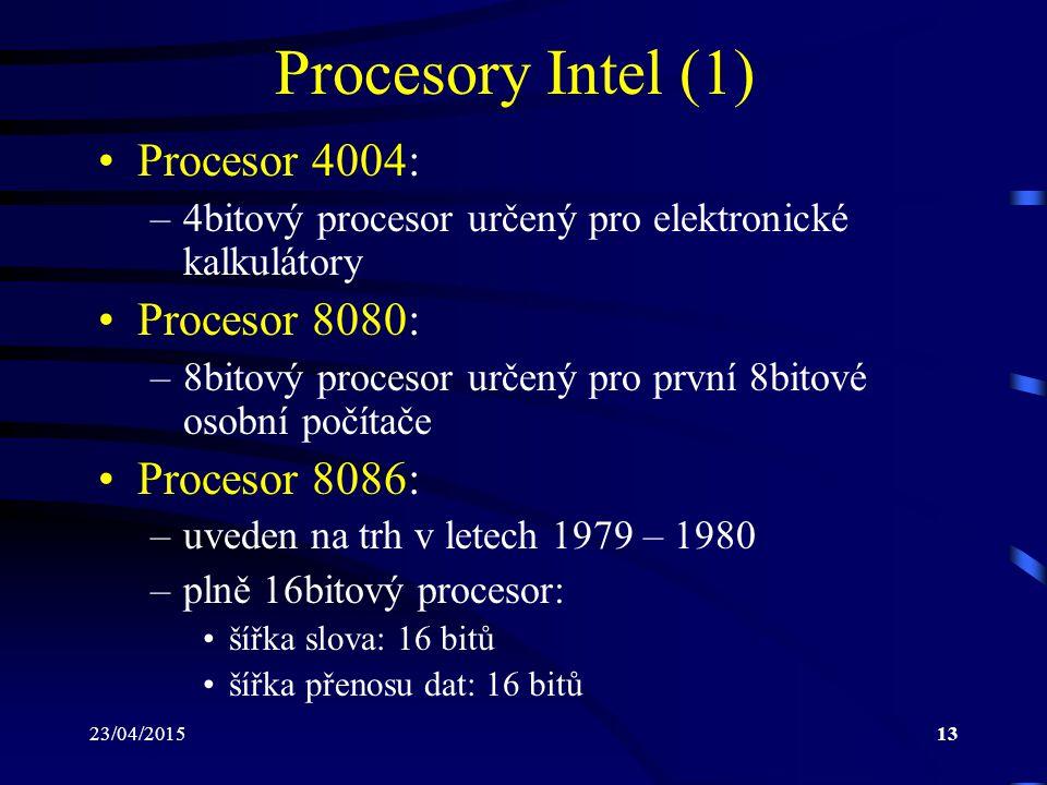 23/04/201513 Procesory Intel (1) Procesor 4004: –4bitový procesor určený pro elektronické kalkulátory Procesor 8080: –8bitový procesor určený pro první 8bitové osobní počítače Procesor 8086: –uveden na trh v letech 1979 – 1980 –plně 16bitový procesor: šířka slova: 16 bitů šířka přenosu dat: 16 bitů