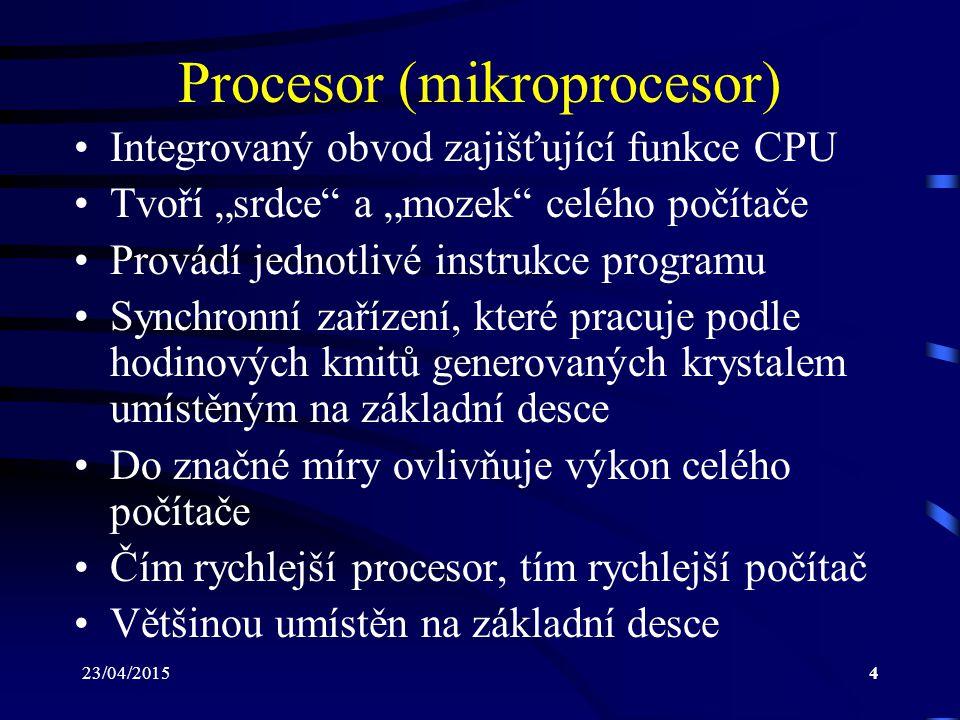"""23/04/20154 Procesor (mikroprocesor) Integrovaný obvod zajišťující funkce CPU Tvoří """"srdce a """"mozek celého počítače Provádí jednotlivé instrukce programu Synchronní zařízení, které pracuje podle hodinových kmitů generovaných krystalem umístěným na základní desce Do značné míry ovlivňuje výkon celého počítače Čím rychlejší procesor, tím rychlejší počítač Většinou umístěn na základní desce"""