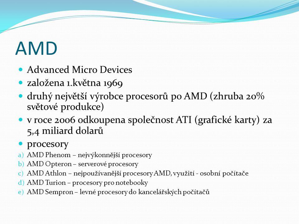 AMD Advanced Micro Devices založena 1.května 1969 druhý největší výrobce procesorů po AMD (zhruba 20% světové produkce) v roce 2006 odkoupena společno