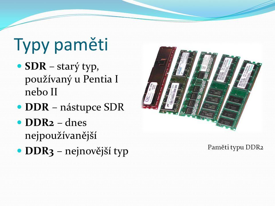Typy paměti SDR – starý typ, používaný u Pentia I nebo II DDR – nástupce SDR DDR2 – dnes nejpoužívanější DDR3 – nejnovější typ Paměti typu DDR2