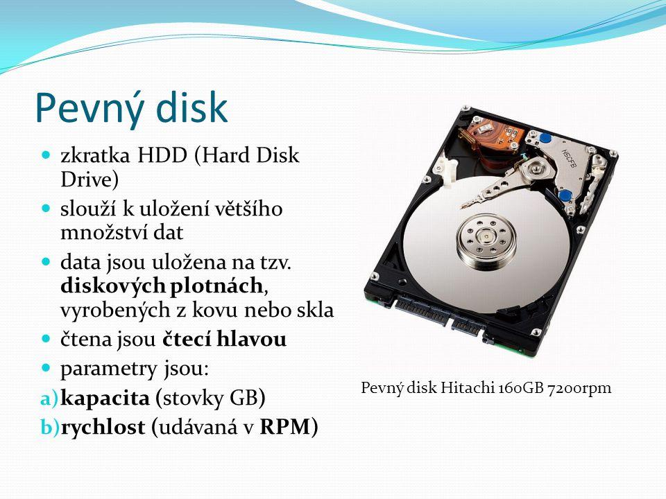 Pevný disk zkratka HDD (Hard Disk Drive) slouží k uložení většího množství dat data jsou uložena na tzv. diskových plotnách, vyrobených z kovu nebo sk