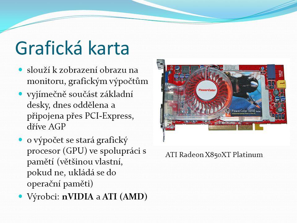 Grafická karta slouží k zobrazení obrazu na monitoru, grafickým výpočtům vyjímečně součást základní desky, dnes oddělena a připojena přes PCI-Express, dříve AGP o výpočet se stará grafický procesor (GPU) ve spolupráci s pamětí (většinou vlastní, pokud ne, ukládá se do operační paměti) Výrobci: nVIDIA a ATI (AMD) ATI Radeon X850XT Platinum