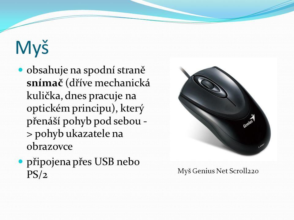 Myš obsahuje na spodní straně snímač (dříve mechanická kulička, dnes pracuje na optickém principu), který přenáší pohyb pod sebou - > pohyb ukazatele na obrazovce připojena přes USB nebo PS/2 Myš Genius Net Scroll220
