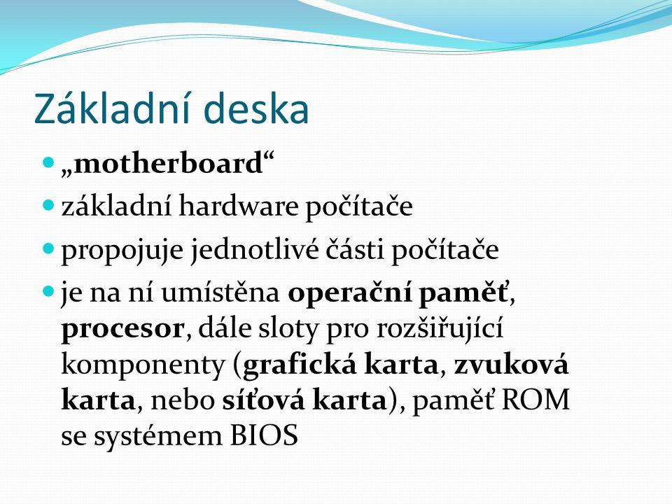 """Základní deska """"motherboard"""" základní hardware počítače propojuje jednotlivé části počítače je na ní umístěna operační paměť, procesor, dále sloty pro"""