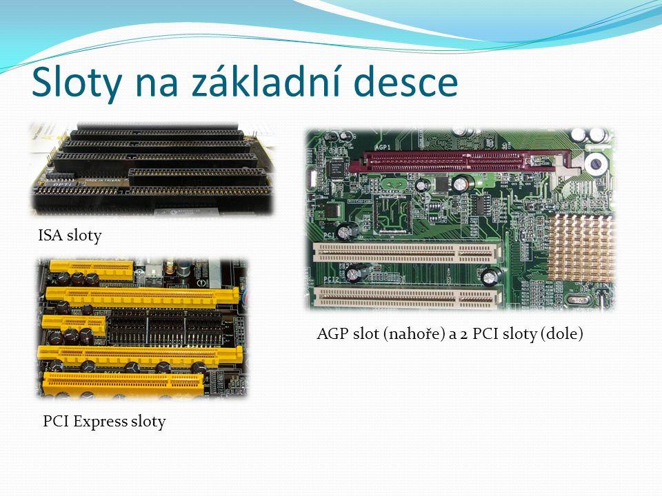 Sloty na základní desce ISA sloty AGP slot (nahoře) a 2 PCI sloty (dole) PCI Express sloty