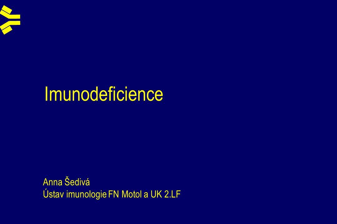 Imunodeficience Anna Šedivá Ústav imunologie FN Motol a UK 2.LF