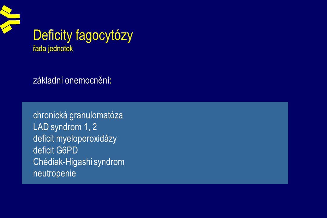 Deficity fagocytózy řada jednotek základní onemocnění: chronická granulomatóza LAD syndrom 1, 2 deficit myeloperoxidázy deficit G6PD Chédiak-Higashi syndrom neutropenie