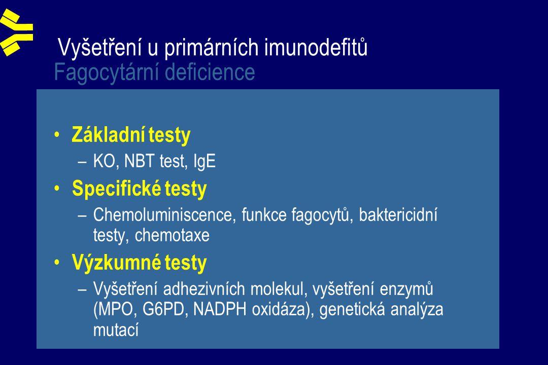 Vyšetření u primárních imunodefitů Fagocytární deficience Základní testy –KO, NBT test, IgE Specifické testy –Chemoluminiscence, funkce fagocytů, baktericidní testy, chemotaxe Výzkumné testy –Vyšetření adhezivních molekul, vyšetření enzymů (MPO, G6PD, NADPH oxidáza), genetická analýza mutací