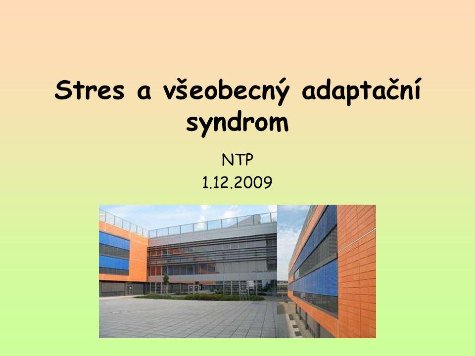 Stres a všeobecný adaptační syndrom NTP 1.12.2009