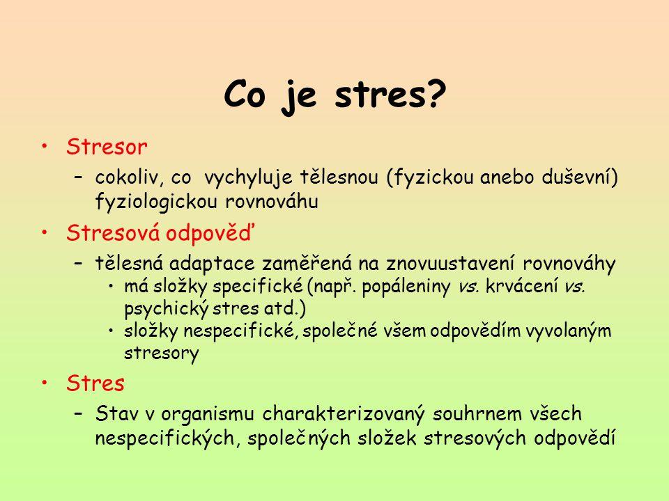 Co je stres? Stresor –cokoliv, co vychyluje tělesnou (fyzickou anebo duševní) fyziologickou rovnováhu Stresová odpověď –tělesná adaptace zaměřená na z