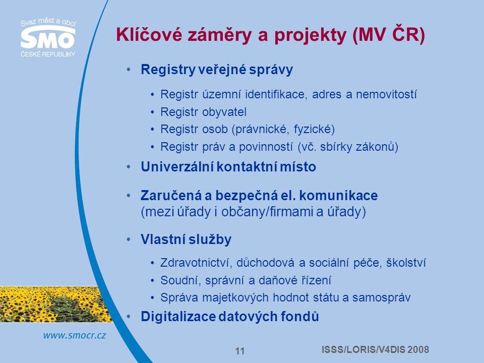 ISSS/LORIS/V4DIS 2008 11 Klíčové záměry a projekty (MV ČR) Registry veřejné správy Registr územní identifikace, adres a nemovitostí Registr obyvatel R