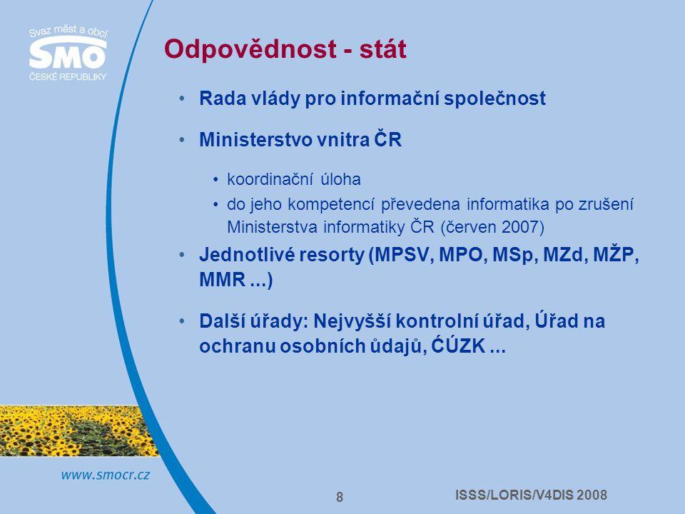 ISSS/LORIS/V4DIS 2008 8 Odpovědnost - stát Rada vlády pro informační společnost Ministerstvo vnitra ČR koordinační úloha do jeho kompetencí převedena