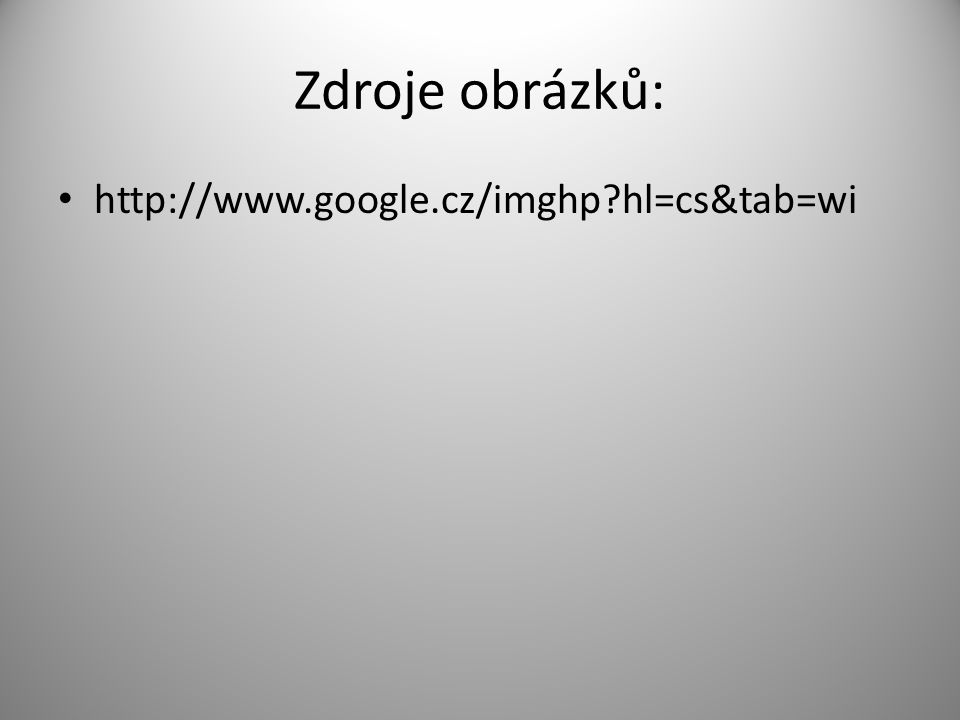 Zdroje obrázků: http://www.google.cz/imghp?hl=cs&tab=wi